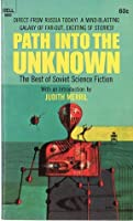 Path into the Unknown: The Best of Soviet Science Fiction