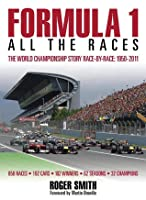 Formula 1: All the Races: The World Championship story race-by-race: 1950- 2011