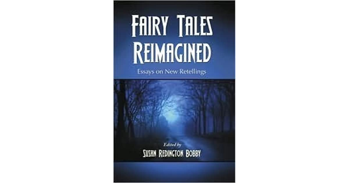 fairy tales reimagined essays on new retellings Today's fairy tales don various guises: they are brought into novels, recycled into   fairy tales reimagined: essays on new retellings (jefferson, north.