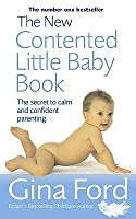 The New Contented Little Baby Book: The Secret To Calm And Confident Parenting From One Of The World's Top Maternity Nurses