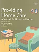 Providing Home Care: A Textbook for Home Health Aides