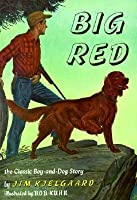Big Red: The Story of a Champion Irish Setter and a Trapper's Son Who Grew Up Together, Roaming the Wilderness
