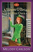 Allison O'Brian on Her Own, Volume 2 (The Allison Chronicles #3-4)