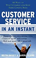 Customer Service In An Instant: 60 Ways To Win Customers And Keep Them Coming Back (In An Instant (Career Press))