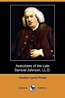 Anecdotes of the Late Samuel Johnson, LL.D., During the Last Twenty Years of His Life (Dodo Press)