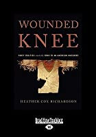 Wounded Knee: Party Politics and the Road to an American Massacre (Large Print 16pt)