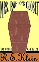 Mrs. Rahlo's Closet and Other Mad Tales