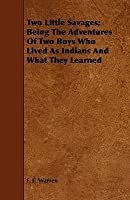 Two Little Savages; Being the Adventures of Two Boys Who Lived as Indians and What They Learned