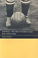 Football: The First Hundred Years: The Untold Story