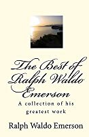 the best of ralph waldo emerson essays  poems  addresses by ralph    the best of ralph waldo emerson  a collection of his greatest work