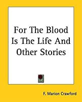 For The Blood Is The Life And Other Stories