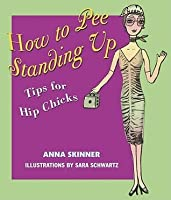 How to Pee Standing Up: Tips for Hip Chicks