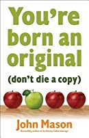 You're Born an Original: Don't Die a Copy
