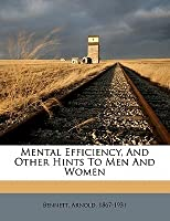 Mental Efficiency, And Other Hints To Men And Women
