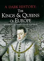 The Kings & Queens Of Europe (A Dark History)