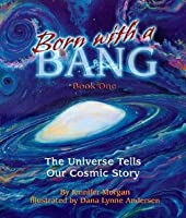 Born With a Bang: The Universe Tells Our Cosmic Story : Book 1 (The Universe Series) (Sharing Nature With Children Book)