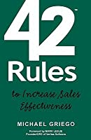 42 Rules to Increase Sales Effectiveness: A Practical Guidebook for Sales Reps, Sales Managers and Anyone Looking to Improve Their Selling Skills