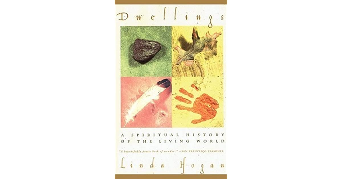 """dwellings by linda hogan essay Creative commentary journey to the great mountain a james wohlpart in her collection of essays entitled dwellings, linda hogan criticizes what she calls the """"far-heartedness"""" of our contemporary culture."""