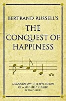 Bertrand Russell's The Conquest Of Happiness: A Modern Day Interpretation Of A Self Help Classic (Infinite Success Series)