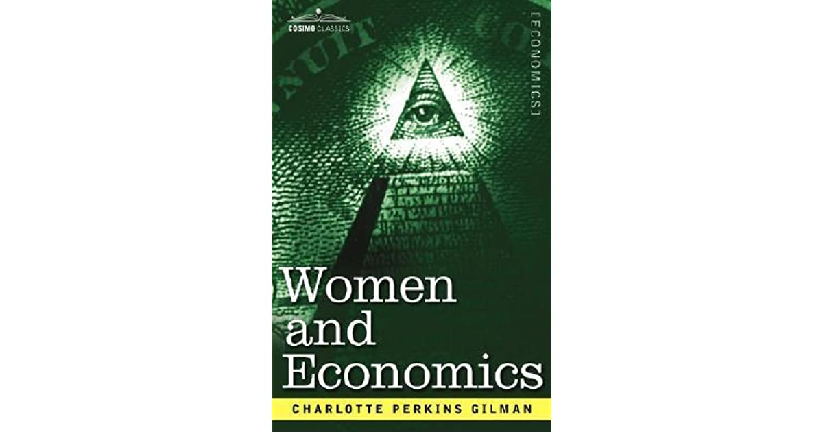 gilman women and economics Start studying sya3110 charlotte perkins gilman learn vocabulary, terms, and more with flashcards, games, and other study tools search women and economics.