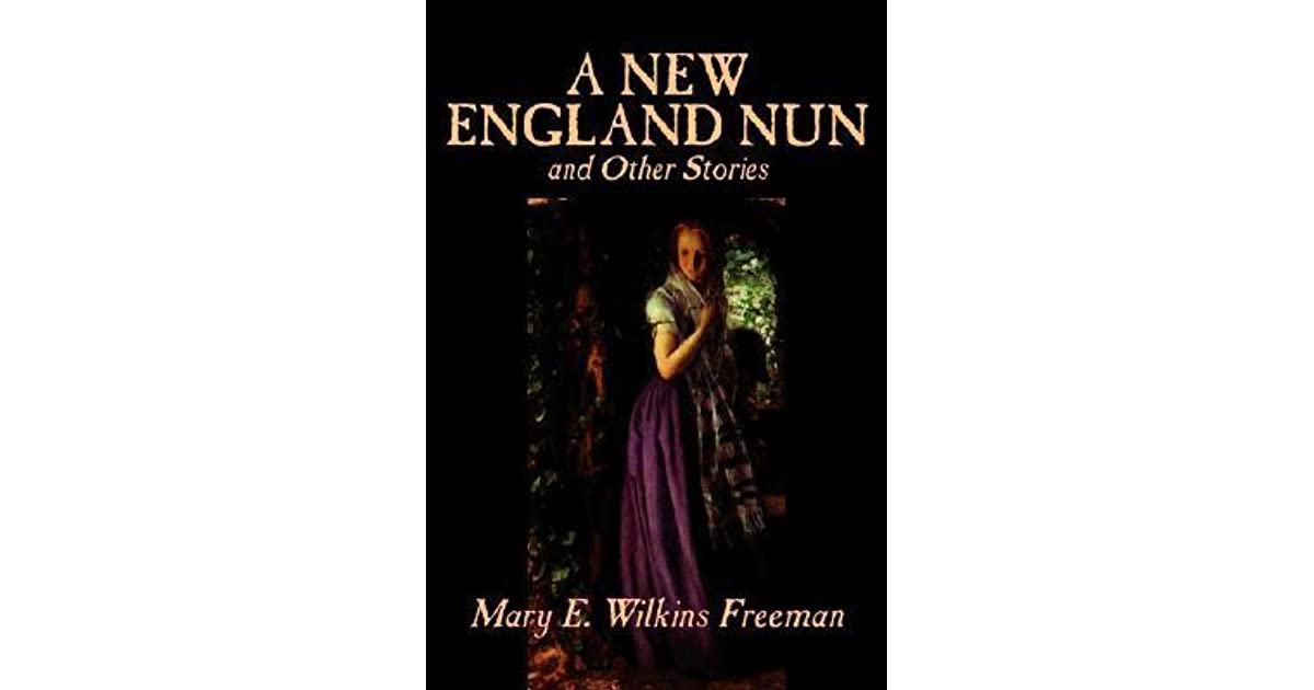 mary e wilkins freeman s a new In the past mary wilkins freeman's work has been categorized in whatever genre an editor has chosen, whether edward foster, mary e wilkins freeman (new york, 1956) is revealed: to wit, lack of modern editions indicates that.