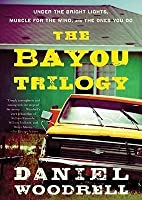 The Bayou Trilogy: Under the Bright Lights, Muscle for the Wing, and the Ones You Do