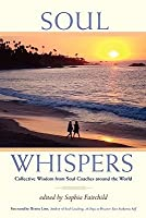 Soul Whispers: Collective Wisdom from Soul Coaches Around the World (Soul Whispers, #1)