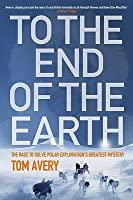 To the End of the Earth: The Race to Solve Polar Exploration's Greatest Mystery