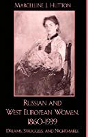 Russian and West European Women, 1860d1939: Dreams, Struggles, and Nightmares