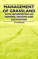 Management of Grassland - With Information on Mowing, Grazing and Cultivation