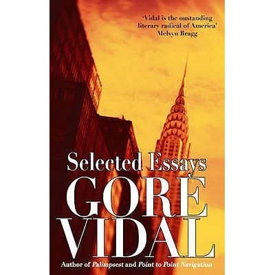 collection of gore vidal essays Gore vidal's narratives of empire series spans the history of the united states from the revolution to the post-world war ii years this collection of essays includes vidal's noted pieces on theodore roosevelt, f scott fitzgerald.