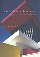 Space, Time and Architecture: The Growth of a New Tradition (The Charles Eliot Norton Lectures)