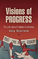 Visions of Progress: The Left-Liberal Tradition in America