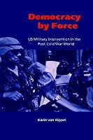 Democracy by Force: Us Military Intervention in the Post-Cold War World