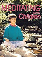 Mediating With Children-The Art of Concentration and Centering: A Workbook on New Educational Methods Using Meditation