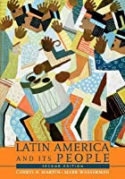 Latin America and Its People, Combined Volume (2nd Edition)