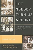 Let Nobody Turn Us Around: An African American Anthology: Voices of Resistance, Reform, and Renewal