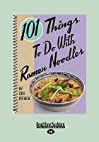 101 Things To Do With Ramen Noodles (Large Print 16pt)