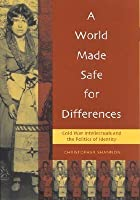 A World Made Safe for Differences: Cold War Intellectuals and the Politics of Identity