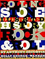 The Rolling Stone Illustrated History of Rock & Roll: The Definitive History of the Most Important Artists and Their Music