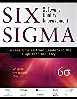 Six Sigma Software Quality Improvement: Success Stories from Leaders in the High Tech Industry