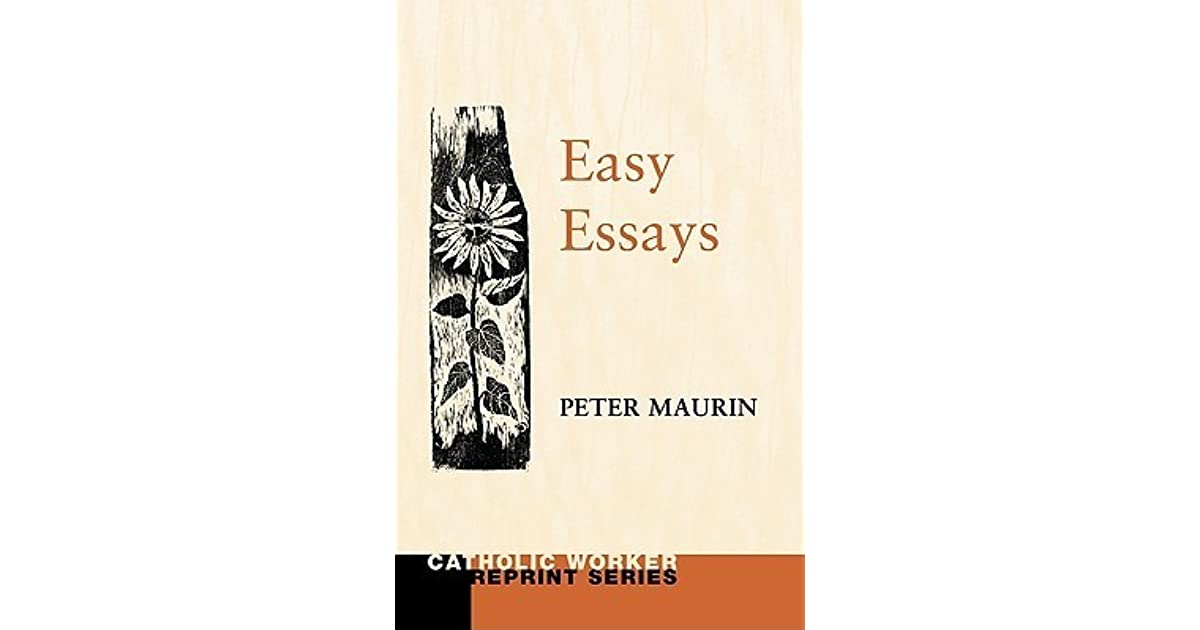"easy essays maurin Maurin's easy essays are a distillation of a lifetime of study and prayer by a deeply religious and self-sacrificing man this work looks at the current significance, as the world faces a ""cultural."
