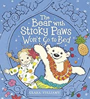 The Bear with Sticky Paws Won't Go to Bed. Clara Vulliamy