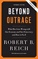 Beyond Outrage (Expanded, Enhanced Edition): What has gone wrong with our economy and our democracy, and how to fix it
