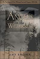 Angels in the Wilderness: The True Story of One Woman's Survival Against All Odds
