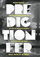 Predictioneer: one who uses maths, science and the logic of brazen self-interest to see and shape the future