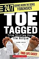 Toe Tagged: True Stories from the Morgue (24/7: Science Behind the Scenes: Forensics)