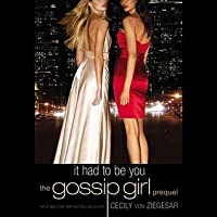 Gossip Girl: It Had to Be You: The Gossip Girl Prequel