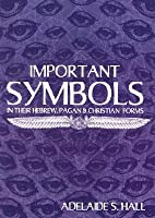 A Glossary of Important Symbols in Their Hebrew, Pagan, and Christian Forms