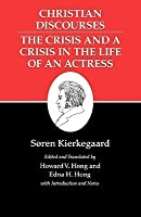 Christian Discourses/The Crisis and a Crisis in the Life of an Actress (Writings 17)